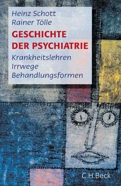 Geschichte der Psychiatrie von Schott,  Heinz, Tölle,  Rainer