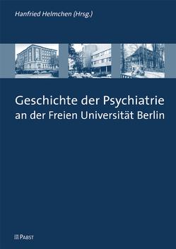 Geschichte der Psychiatrie an der Freien Universität Berlin von Helmchen,  Hanfried