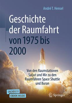 Geschichte der Raumfahrt von 1970 bis 2000 von Hensel,  André T.