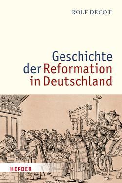 Geschichte der Reformation in Deutschland von Decot,  Rolf