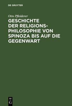 Geschichte der Religionsphilosophie von Spinoza bis auf die Gegenwart von Pfleiderer,  Otto