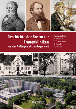 Geschichte der Rostocker Frauenkliniken von Klausch,  Prof. Dr. Bernd, Koepcke,  Prof. Dr. Eckhard, Sadenwasser,  Dr. Walter, Stubert,  Dr. Johannes