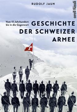 Geschichte der Schweizer Armee von Jaun,  Rudolf