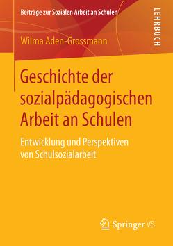 Geschichte der sozialpädagogischen Arbeit an Schulen von Aden-Grossmann,  Wilma