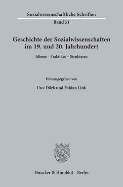 Geschichte der Sozialwissenschaften im 19. und 20. Jahrhundert. von Dörk,  Uwe, Link,  Fabian