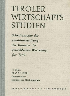 Geschichte der Sparkasse der Stadt Innsbruck von Huter,  Franz