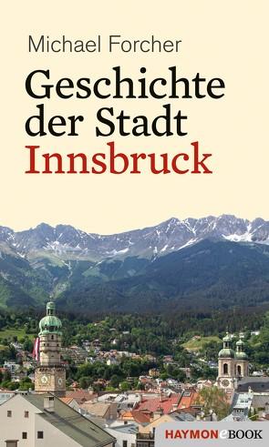 Geschichte der Stadt Innsbruck von Forcher,  Michael