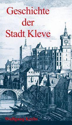 Geschichte der Stadt Kleve von Krebs,  Wolfgang