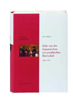 Geschichte der Stadt Köln – Leinen-Ausgabe / Köln von der französischen zur preußischen Herrschaft 1794-1815 von Historische Gesellschaft Köln e. V., Mueller,  Klaus