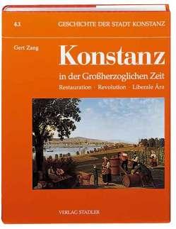 Geschichte der Stadt Konstanz / Konstanz in der Grossherzoglichen Zeit 1806-1918 von Zang,  Gert