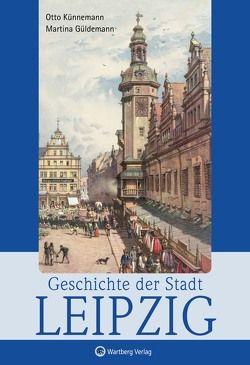 Geschichte der Stadt Leipzig von Güldemann,  Martina, Künnemann,  Otto