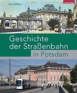 Geschichte der Straßenbahn in Potsdam von Köhler,  Ivo