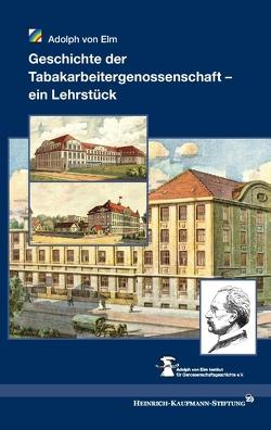 Geschichte der Tabakarbeitergenossenschaft – ein Lehrstück von Adolph von Elm Institut für Genossenschaftsgeschichte e.V., Elm,  Adolph von, Heinrich-Kaufmann-Stiftung