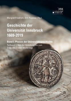 Geschichte der Universität Innsbruck 1669-2019 Band I: Phasen der Universitätsgeschichte von Friedrich,  Margret, Rupnow,  Dirk