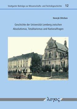 Geschichte der Universität Lemberg zwischen Absolutismus, Totalitarismus und Nationalfragen von Ditchen,  Henryk