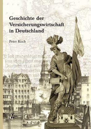 Geschichte der Versicherungswirtschaft in Deutschland von Koch,  Peter