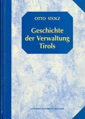 Geschichte der Verwaltung Tirols von Stolz,  Otto