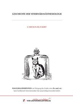 Geschichte der Veterinäranästhesiologie von Ruckert,  Carolin