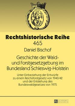 Geschichte der Wald- und Forstgesetzgebung im Bundesland Schleswig-Holstein von Bischof,  Daniel