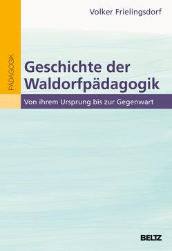Geschichte der Waldorfpädagogik von Frielingsdorf,  Volker