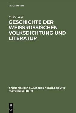 Geschichte der weissrussischen Volksdichtung und Literatur von Karskij,  E.