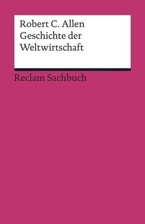 Geschichte der Weltwirtschaft von Allen,  Robert C., Buchegger,  Reiner