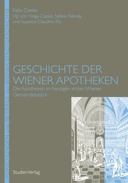 Geschichte der Wiener Apotheken von Czeike,  Felix, Czeike,  Helga, Nikolay,  Susanne, Pils,  Susanne Claudine