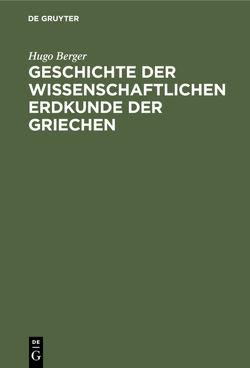 Geschichte der wissenschaftlichen Erdkunde der Griechen von Berger,  Hugo
