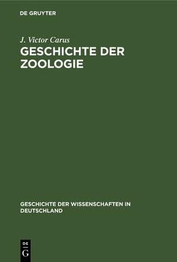 Geschichte der Zoologie von Carus,  J Victor