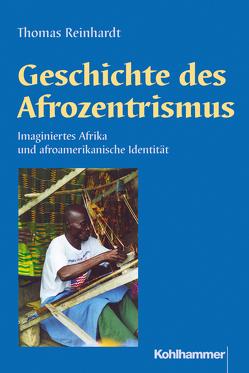 Geschichte des Afrozentrismus von Kohl,  Karl-Heinz, Reinhardt,  Thomas