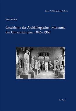 Geschichte des Archäologischen Museums der Universität Jena 1846-1962 von Richter,  Heike