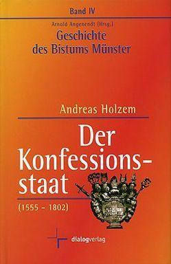 Geschichte des Bistums Münster / Der Konfessionsstaat (1555-1802) von Angenendt,  Arnold, Holzem,  Andreas, Thissen,  Werner