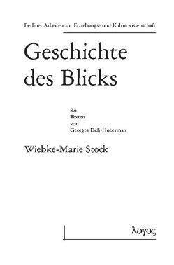 Geschichte des Blicks. Zu den Texten von Georges Didi-Huberman von Stock,  Wiebke-Marie