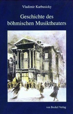 Geschichte des böhmischen Musiktheaters von Karbusický,  Vladimír, Petersen,  Peter, Schneider,  Albrecht, Unseld,  Melanie