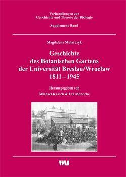 Geschichte des Botanischen Gartens der Universität Breslau/Wrocław 1811 – 1945 von Kaasch,  Michael, Monecke,  Uta, Mularczyk,  Magdalena