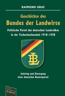 Geschichte des Bundes der Landwirte – Politische Partei des deutschen Landvolkes in der Tschechoslowakei 1918–1938 von Graf,  Raimund, Wilms-Graf,  Helga