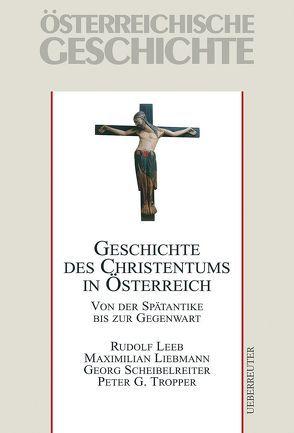 Geschichte des Christentums in Österreich von Leeb,  Rudolf, Liebmann,  Maximilian, Scheibelreiter,  Georg, Tropper,  Peter G, Wolfram,  Herwig