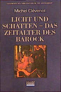 Geschichte des Christentums / Licht und Schatten – das Zeitalter des Barock von Clévenot,  Michel, Füssel,  Kuno