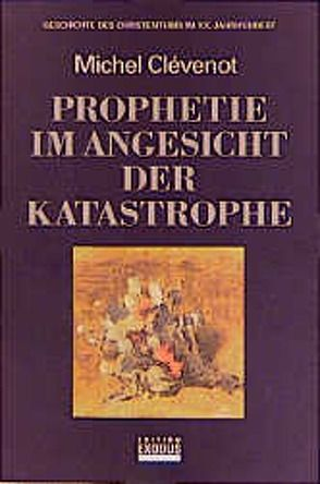 Geschichte des Christentums / Prophetie im Angesicht der Katastrophe von Clévenot,  Michel, Füssel,  Kuno