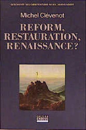 Geschichte des Christentums / Reform, Restauration, Renaissance? von Clévenot,  Michel, Füssel,  Kuno