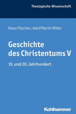 Geschichte des Christentums V von Beutel,  Albrecht, Jähnichen,  Traugott, Ritter,  Adolf Martin, Rüterswörden,  Udo, Schwab,  Ulrich, Stuckenbruck,  Loren T