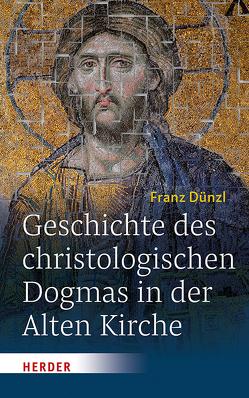 Geschichte des christologischen Dogmas in der Alten Kirche von Dünzl,  Franz