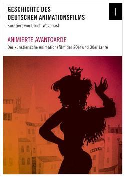 Geschichte des deutschen Animationsfilms / Animierte Avantgarde von Wegenast,  Ulrich