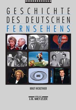 Geschichte des deutschen Fernsehens von Hickethier,  Knut, Hoff,  Peter