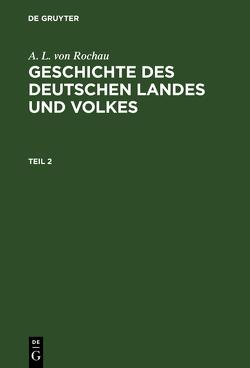 Geschichte des deutschen Landes und Volkes / Geschichte des deutschen Landes und Volkes. Teil 2 von Rochau,  A. L. von