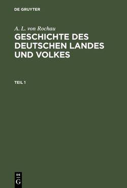 Geschichte des deutschen Landes und Volkes / Geschichte des deutschen Landes und Volkes. Teil 1 von Rochau,  A. L. von