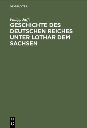 Geschichte des deutschen Reiches unter Lothar dem Sachsen von Jaffé,  Philipp