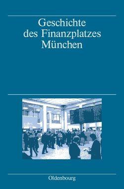 Geschichte des Finanzplatzes München von Denzel,  Markus, Fischer,  Albert, Gömmel,  Rainer, Pohl,  Hans, Wagner-Braun,  Margarete, Zeitler,  Franz-Christoph