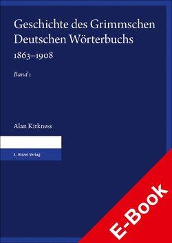 Geschichte des Grimmschen Deutschen Wörterbuchs 1863–1908. Teil 1 und 2 von Kirkness,  Alan