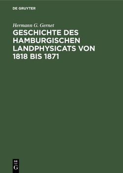 Geschichte des hamburgischen Landphysicats von 1818 bis 1871 von Gernet,  Hermann G.